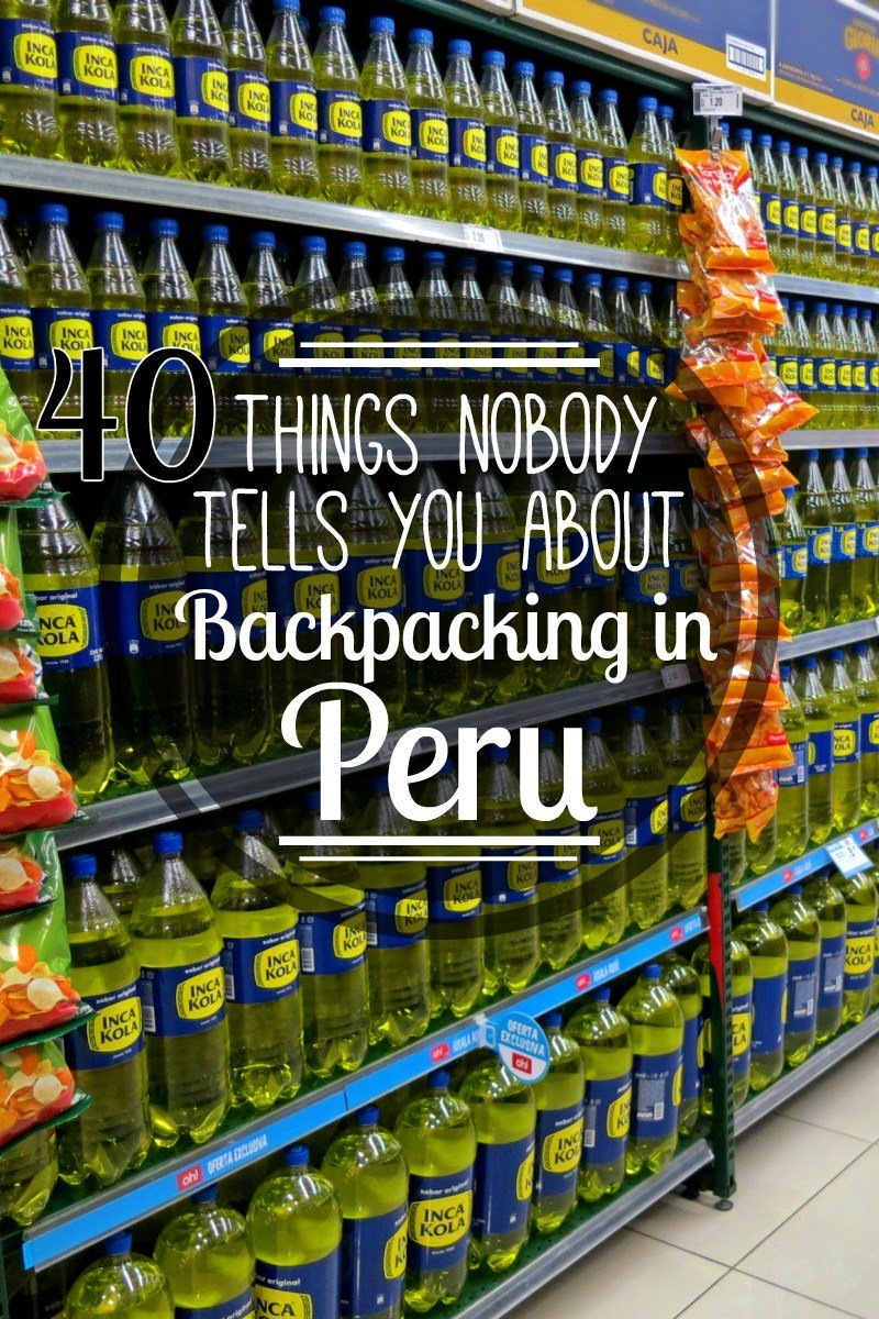 Backpacking in Peru? Heres' 40 things nobody tells you before you travel to Peru. Like that the entire country is obsessed with Inca Kola!