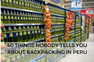 40 Things Nobody Tells You About Backpacking in Peru