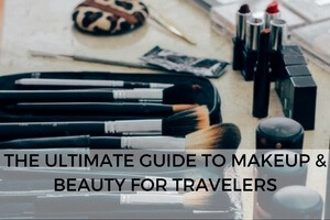 The ultimate backpacker's guide to makeup & beauty for travel