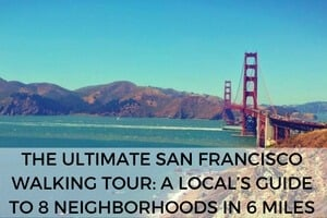 The Ultimate San Francisco Walking Tour: A Local's Guide to 8 Neighborhoods in 6 Miles