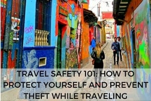 Travel Safety 101: How to Protect Yourself and Prevent Theft While Travelling