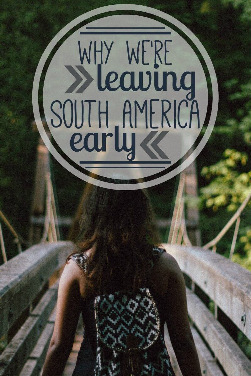 We had planned to backpack through South America for 7 months. Instead, we're leaving after only 4. Here's why we decided to cut our travel in South America short.