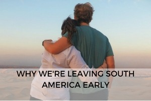 Why We're Leaving South America Early