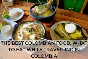 The Best Colombian Food: What to Eat in Colombia