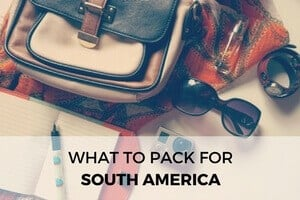 What to Pack for Backpacking South America
